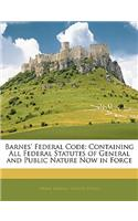 Barnes' Federal Code: Containing All Federal Statutes of General and Public Nature Now in Force