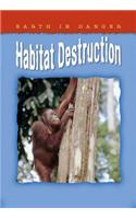Earth in Danger: Habitat Destruction