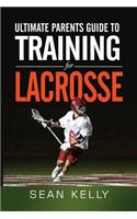 Ultimate Parents Guide to Training for Lacrosse