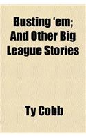 Busting 'Em; And Other Big League Stories