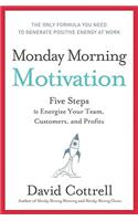 Monday Morning Motivation: Five Steps to Energize Your Team, Customers, and Profits