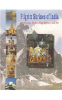 Pilgrim Shrines of India: Mythology, Archaeology, History and Art