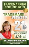 Trademarking Your Business Trademark Secrets 21 Tips to Keeping Your Brand Safe!