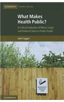 What Makes Health Public?: A Critical Evaluation of Moral, Legal, and Political Claims in Public Health