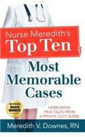 Nurse Meredith's Top Ten Most Memorable Cases: Harrowing True Tales from a Private Duty Nurse