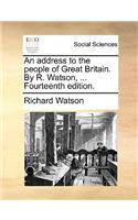 An Address to the People of Great Britain. by R. Watson, ... Fourteenth Edition.