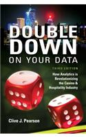 Double Down on Your Data, Third Edition: How Analytics Is Revolutionizing the Casino & Hospitality Industry