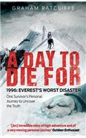 A Day to Die for: 1996: Everest's Worst Disaster: One Survivor's Personal Journey to Uncover the Truth