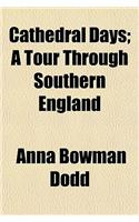 Cathedral Days; A Tour Through Southern England