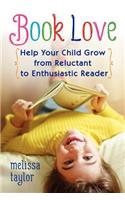 Book Love: Help Your Child Grow from Reluctant to Enthusiastic Reader