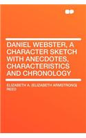 Daniel Webster, a Character Sketch with Anecdotes, Characteristics and Chronology