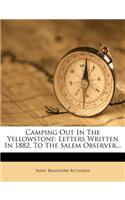 Camping Out in the Yellowstone: Letters Written in 1882, to the Salem Observer...