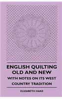 English Quilting Old and New - With Notes on Its West Countrenglish Quilting Old and New - With Notes on Its West Country Tradition y Tradition