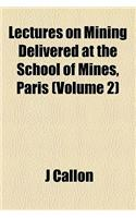 Lectures on Mining Delivered at the School of Mines, Paris (Volume 2)