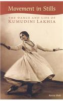 Movement in Stills: The Dance and Life of Kumudini Lakhia