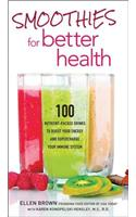 Smoothies for Better Health: 100 Nutrient-Packed Drinks to Boost Your Energy and Supercharge Your Immune System
