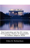 Real Leadership and the U.S. Army: Overcoming a Failure of Imagination to Conduct Adaptive Work