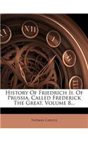 History of Friedrich II. of Prussia, Called Frederick the Great, Volume 8...
