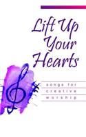 Lift Up Your Hearts: Songs for Creative Worship