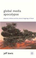 Global Media Apocalypse: Pleasure, Violence and the Cultural Imaginings of Doom