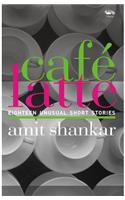 Cafe Latte: 18  Unusual Short Stories