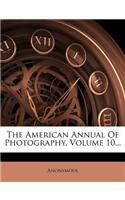 The American Annual of Photography, Volume 10...