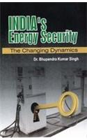 India's Energy Security: The Changing Dynamics