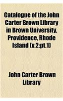 Catalogue of the John Carter Brown Library in Brown University, Providence, Rhode Island (V.2: PT.1)