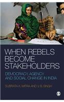When Rebels Become Stakeholders: Democracy, Agency and Social Change in India