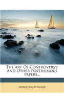 The Art of Controversy: And Other Posthumous Papers...
