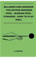Billiards and Snooker - Volunteer Snooker - Pool - Russian Pool - Pyramids - How to Play Well