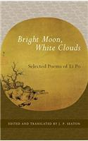 Bright Moon, White Clouds: Selected Poems of Li Po