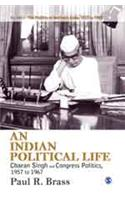 An Indian Political Life: Charan Singh and Congress Politics, 1957 to 1967: Regionalism, Discontent, and Decline of the Congress