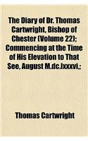 The Diary of Dr. Thomas Cartwright, Bishop of Chester Volume 22; Commencing at the Time of His Elevation to That See, August M.DC.LXXXVI, and Terminat