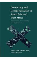 Democracy and Decentralisation in South Asia and West Africa: Participation, Accountability and Performance