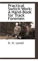 Practical Switch Work: A Hand-Book for Track Foremen