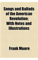Songs and Ballads of the American Revolution; With Notes and Illustrations