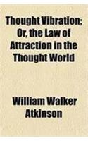 Thought Vibration; Or, the Law of Attraction in the Thought World