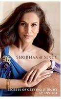 SHOBHAA AT SIXTY: Secrets of Getting It Right