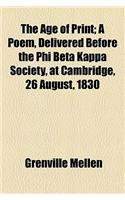 The Age of Print; A Poem, Delivered Before the Phi Beta Kappa Society, at Cambridge, 26 August, 1830