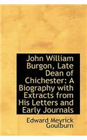 John William Burgon, Late Dean of Chichester: A Biography with Extracts from His Letters and Early J