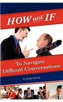 How Not If to Navigate Difficult Conversations