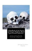 A Handbook of the Practice of Forensic Medicine, Based Upon Personal Experience.: Thanatological Division: Translated from the 3rd Edition of the Orig