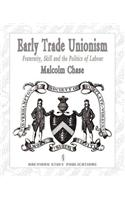 Early Trade Unionism: Fraternity, Skill and the Politics of Labour