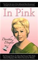 In Pink: The Personal Story of a Mary Kay Pioneer Who Made History Shaping a New Path to Success for Women