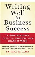 Writing Well for Business Success: A Complete Guide to Style, Grammar, and Usage at Work