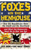 Foxes in the Henhouse: How the Republicans Stole the South and the Heartland and What the Democrats Must Do to Run &#39;em Out
