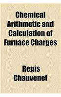 Chemical Arithmetic and Calculation of Furnace Charges