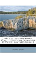 Practical Carpentry: Being a Complete, Up-To-Date Explanation of Modern Carpentry, Volume 2