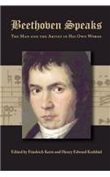 Beethoven Speaks: The Man and the Artist in His Own Words